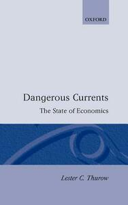 Dangerous Currents: The State of Economics - Lester C. Thurow - cover