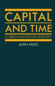Capital and Time: A Neo-Austrian Theory - J. R. Hicks - cover
