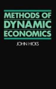 Methods of Dynamic Economics - J. R. Hicks - cover