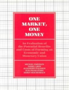 One Market, One Money: An Evaluation of the Potential Benefits and Costs of Forming an Economic and Monetary Union - Michael Emerson,Daniel Gros,Alexander Italianer - cover