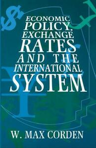 Economic Policy, Exchange Rates, and the International System - W. Max Corden - cover