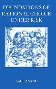 Foundations of Rational Choice Under Risk - Paul Anand - cover
