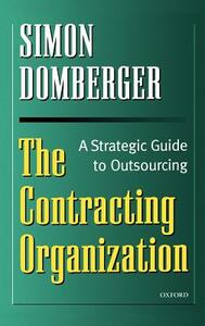 The Contracting Organization: A Strategic Guide to Outsourcing - Simon Domberger - cover