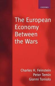 The European Economy Between the Wars - Charles H. Feinstein,Peter Temin,Gianni Toniolo - cover