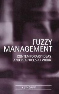 Fuzzy Management: Contemporary Ideas and Practices at Work - Keith Grint - cover
