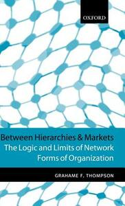 Between Hierarchies and Markets: The Logic and Limits of Network Forms of Organization - Grahame F. Thompson - cover