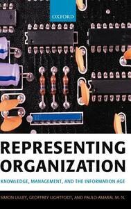 Representing Organization: Knowledge, Management, and the Information Age - Simon Lilley,Geoffrey Lightfoot,M.N.Paulo Amaral - cover