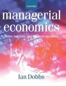 Managerial Economics: Firms, Markets and Business Decisions - Ian Dobbs - cover