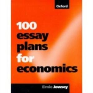 100 Essay Plans for Economics - Ernie Jowsey - cover