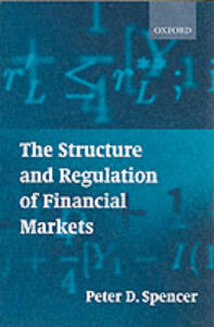 The Structure and Regulation of Financial Markets - Peter D. Spencer - cover