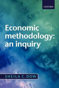 Economic Methodology: An Inquiry - Sheila Dow - cover