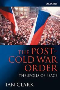 The Post-Cold War Order: The Spoils of Peace - Ian Clark - cover