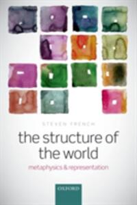 The Structure of the World: Metaphysics and Representation - Steven French - cover