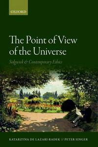 The Point of View of the Universe: Sidgwick and Contemporary Ethics - Katarzyna de Lazari-Radek,Peter Singer - cover