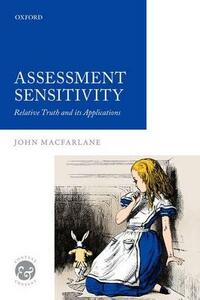 Assessment Sensitivity: Relative Truth and its Applications - John MacFarlane - cover