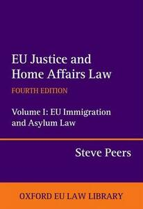 EU Justice and Home Affairs Law: EU Justice and Home Affairs Law: Volume I: EU Immigration and Asylum Law - Steve Peers - cover