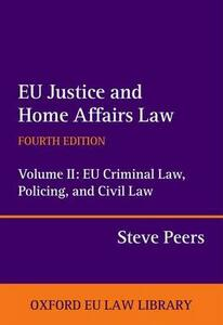 EU Justice and Home Affairs Law: EU Justice and Home Affairs Law: Volume II: EU Criminal Law, Policing, and Civil Law - Steve Peers - cover