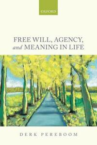 Free Will, Agency, and Meaning in Life - Derk Pereboom - cover