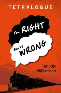 Tetralogue: I'm Right, You're Wrong - Timothy Williamson - cover