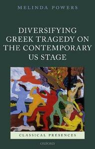 Diversifying Greek Tragedy on the Contemporary US Stage - Melinda Powers - cover