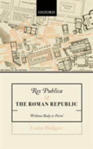 Res Publica and the Roman Republic: 'Without Body or Form' - Louise Hodgson - cover