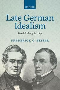 Late German Idealism: Trendelenburg and Lotze - Frederick C. Beiser - cover