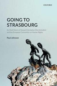 Going to Strasbourg: An Oral History of Sexual Orientation Discrimination and the European Convention on Human Rights - Paul Johnson - cover