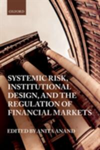 Systemic Risk, Institutional Design, and the Regulation of Financial Markets - cover