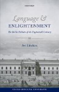 Language and Enlightenment: The Berlin Debates of the Eighteenth Century - Avi S. Lifschitz - cover