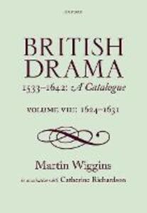 British Drama 1533-1642: A Catalogue: Volume VIII: 1624-1631 - Martin Wiggins,Catherine Richardson - cover