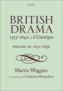 British Drama 1533-1642: A Catalogue: Volume IX: 1632-1636 - Martin Wiggins,Catherine Richardson - cover
