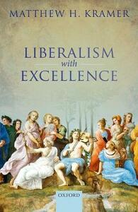 Liberalism with Excellence - Matthew H. Kramer - cover