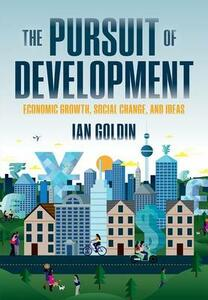 The Pursuit of Development: Economic Growth, Social Change, and Ideas - Ian Goldin - cover