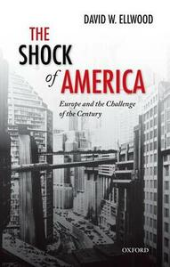 The Shock of America: Europe and the Challenge of the Century - David Ellwood - cover
