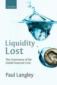Liquidity Lost: The Governance of the Global Financial Crisis - Paul Langley - cover