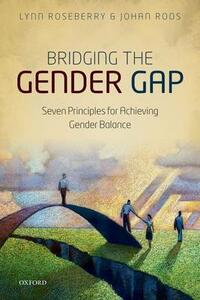 Bridging the Gender Gap: Seven Principles for Achieving Gender Balance - Lynn M. Roseberry,Johan Roos - cover