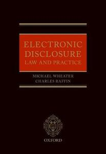 Electronic Disclosure: Law and Practice - Michael Wheater,Charles Raffin - cover