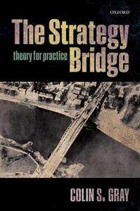 The Strategy Bridge: Theory for Practice - Colin S. Gray - cover