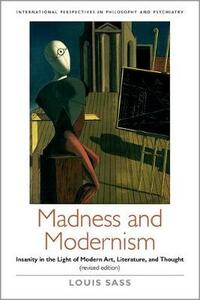 Madness and Modernism: Insanity in the light of modern art, literature, and thought (revised edition) - Louis A. Sass - cover