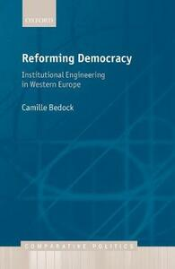Reforming Democracy: Institutional Engineering in Western Europe - Camille Bedock - cover