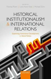 Historical Institutionalism and International Relations: Explaining Institutional Development in World Politics - cover