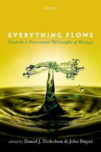 Everything Flows: Towards a Processual Philosophy of Biology - cover