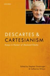 Descartes and Cartesianism: Essays in Honour of Desmond Clarke - cover
