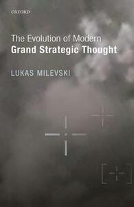 The Evolution of Modern Grand Strategic Thought - Lukas Milevski - cover