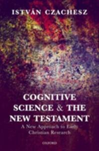 Cognitive Science and the New Testament: A New Approach to Early Christian Research - Istvan Czachesz - cover