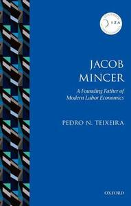 Jacob Mincer: The Founding Father of Modern Labor Economics - Pedro N. Teixeira - cover