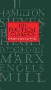 The Political Classics: Hamilton to Mill - cover