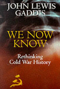 We Now Know: Rethinking Cold War History - John Lewis Gaddis - cover