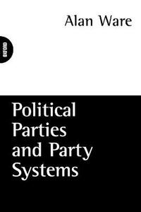 Political Parties and Party Systems - Alan Ware - cover