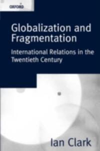 Globalization and Fragmentation: International Relations in the Twentieth Century - Ian Clark - cover